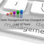 How Debt Management has Changed in The Last 10 Years