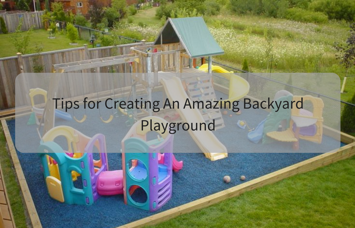 Tips for Creating An Amazing Backyard Playground