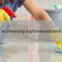 10 cleaning myths examined