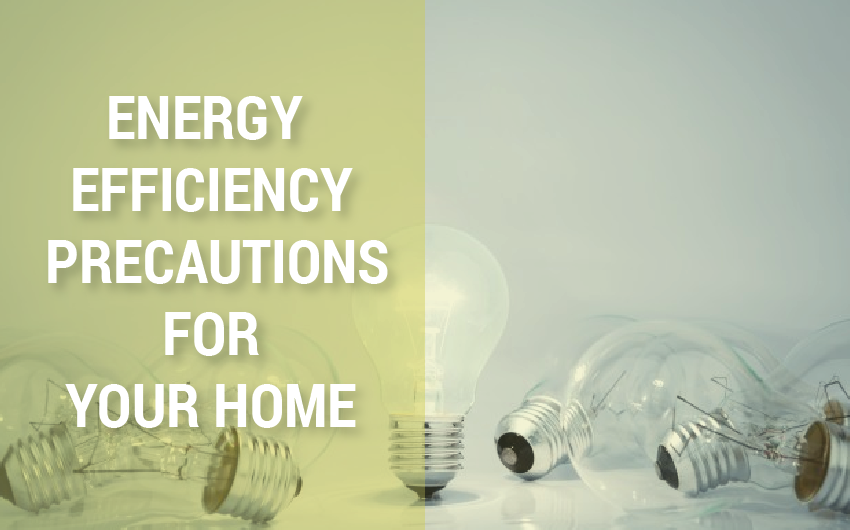 ENERGY EFFICIENCY PRECAUTIONS FOR YOUR HOME