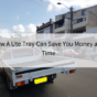 How A UTE Tray Can Save Your Money and Time