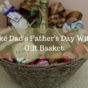 Make Dad's Father's Day With a Gift Basket Hamper