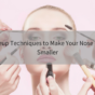 Makeup techniques to make your nose look smaller