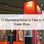 Top 12 Marketing Items to Take to Your Trade Show