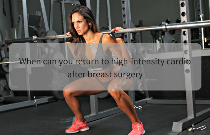 When can you return to high-intensity cardio after breast surgery