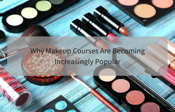 Why Makeup Courses Are Becoming Increasingly Popular