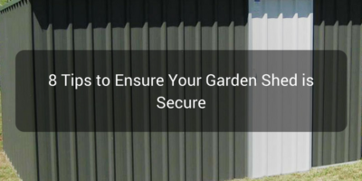 8 Tips to Ensure Your Garden Shed is Secure