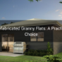 Prefabricated Granny Flats A Practical Choice