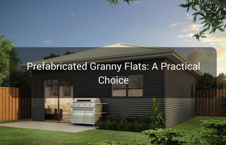 Prefabricated Granny Flats A Practical Choice
