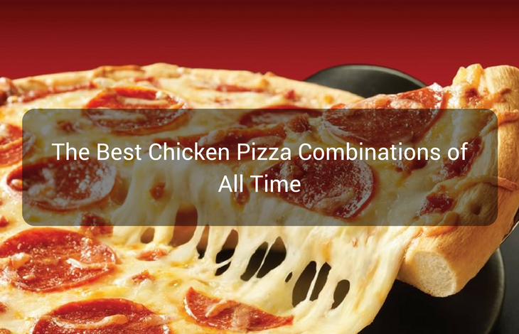 The Best Chicken Pizza Combinations of All Time