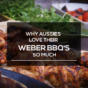 WHY AUSSIES LOVE THEIR WEBER BBQ'S MUCH