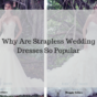 Why are strapless wedding dresses so popular