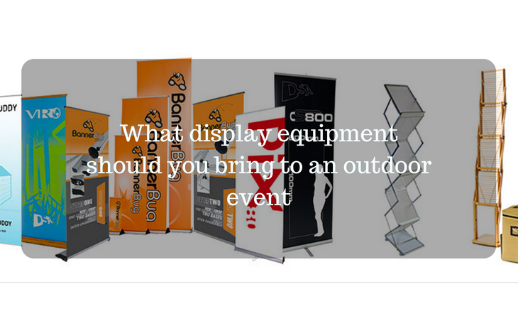 What display equipment should you bring to an outdoor event