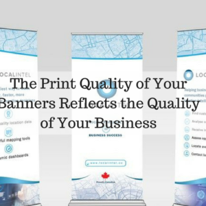 The Print Quality of Your Banners Reflects the Quality of Your Business
