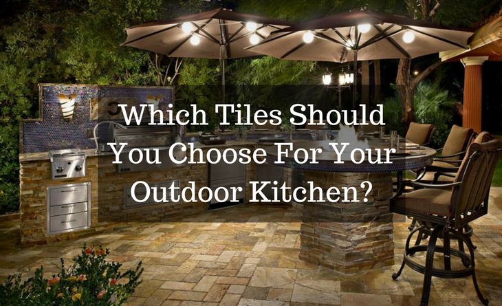 Which Tiles Should You Choose For Your Outdoor Kitchen_