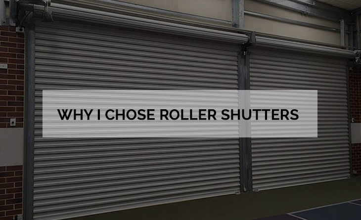 Why I chose Roller Shutters