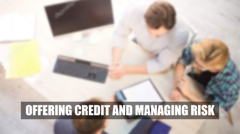 Offering credit and managing risk