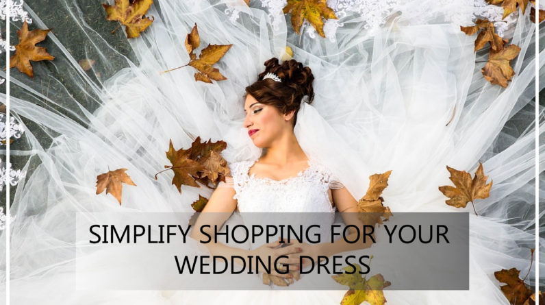 Simplify Shopping For Your Wedding Dress