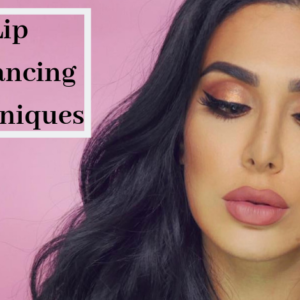 Lip Enhancing Techniques