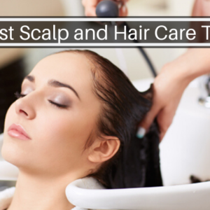 Best Scalp and Hair Care Tips